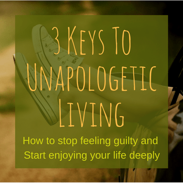 3 Keys To Unapologetic Living